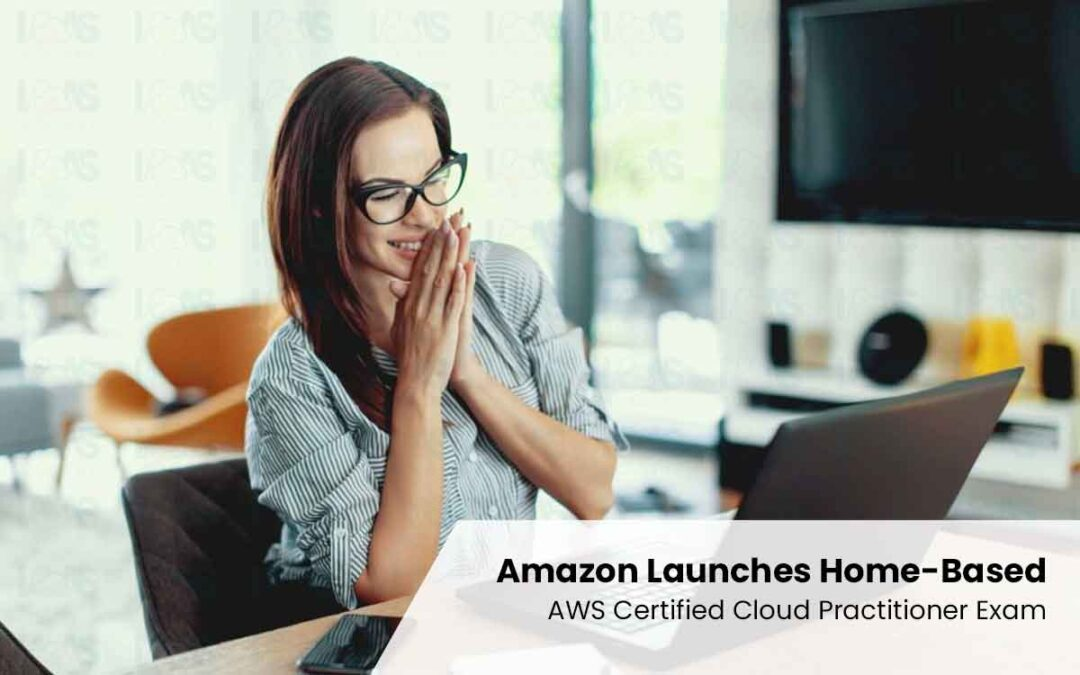 Amazon Launches Home-Based AWS Certified Cloud Practitioner Exam